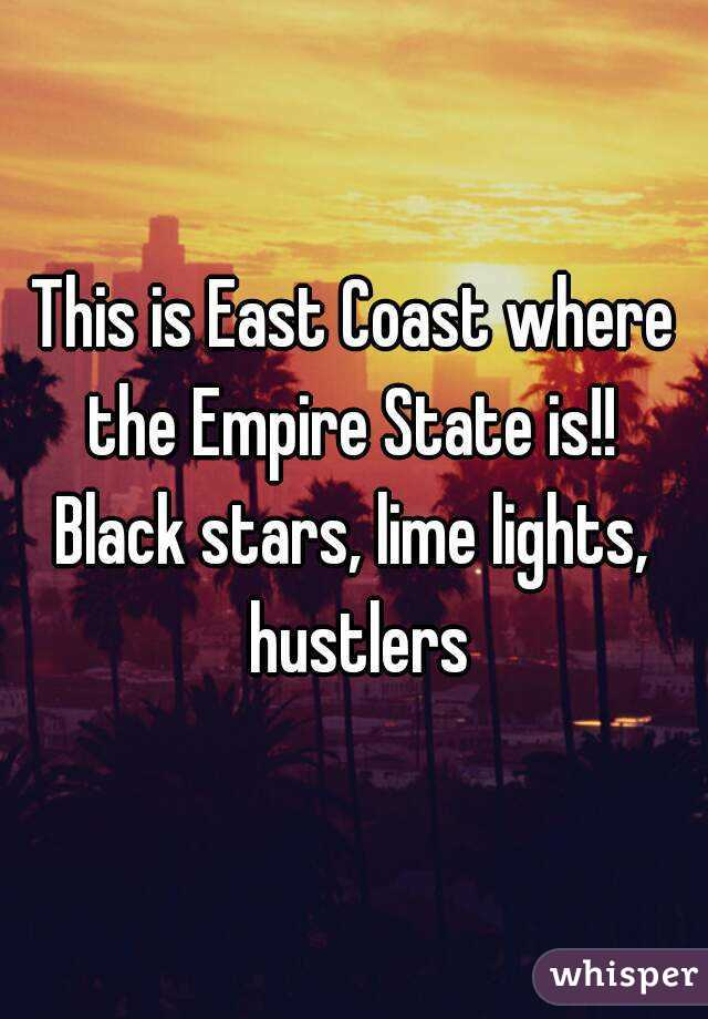 This is East Coast where the Empire State is!!  Black stars, lime lights, hustlers