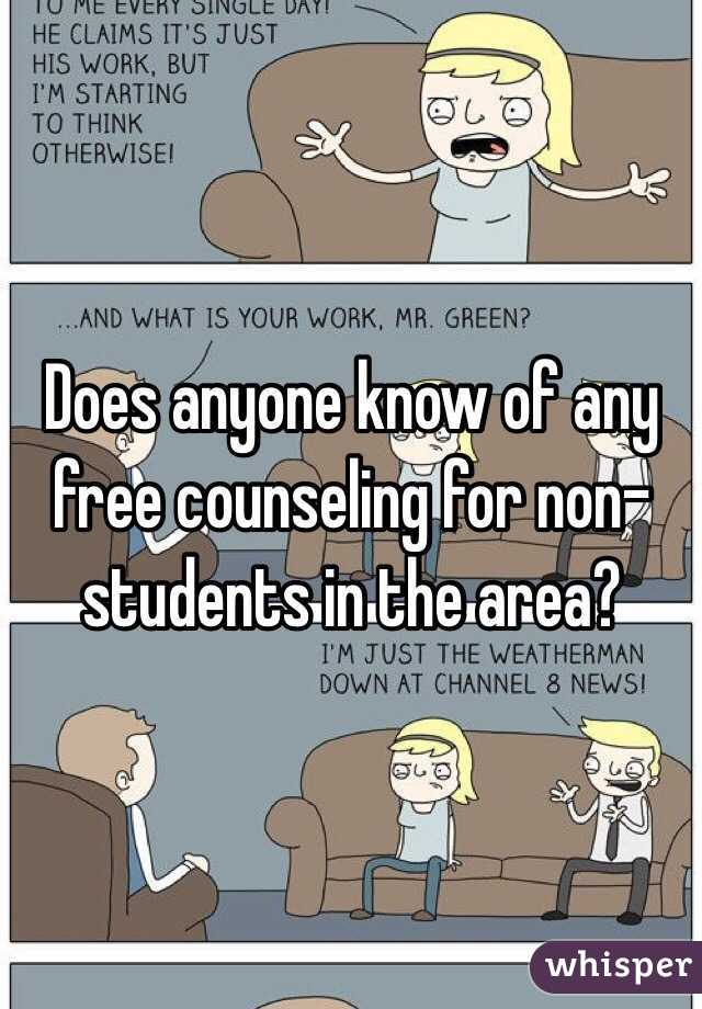 Does anyone know of any free counseling for non-students in the area?