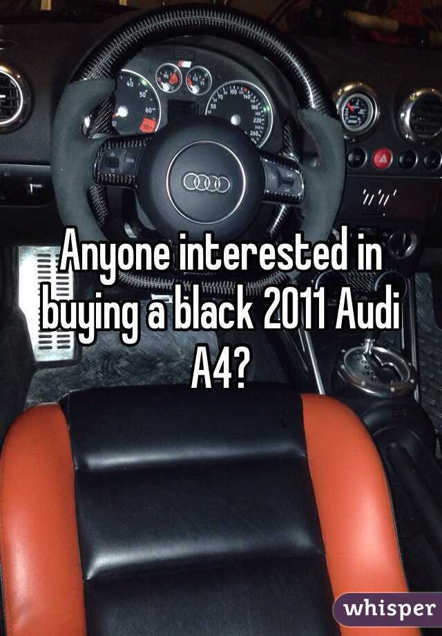 Anyone interested in buying a black 2011 Audi A4?