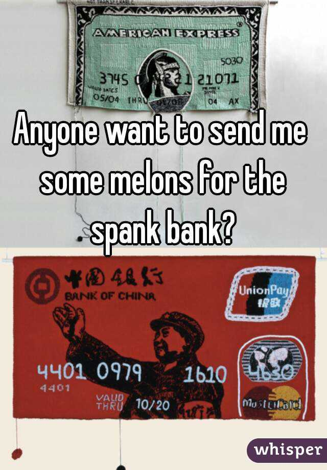 Anyone want to send me some melons for the spank bank?