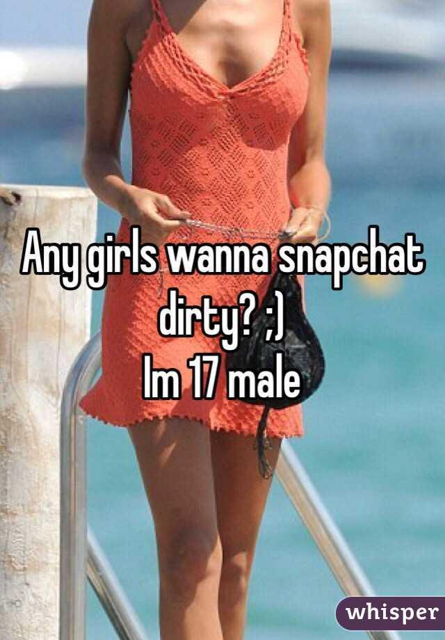 Any girls wanna snapchat dirty? ;) Im 17 male