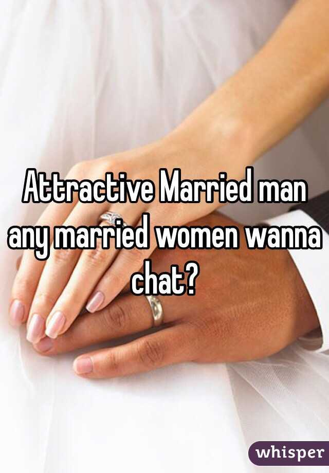 Attractive Married man any married women wanna chat?