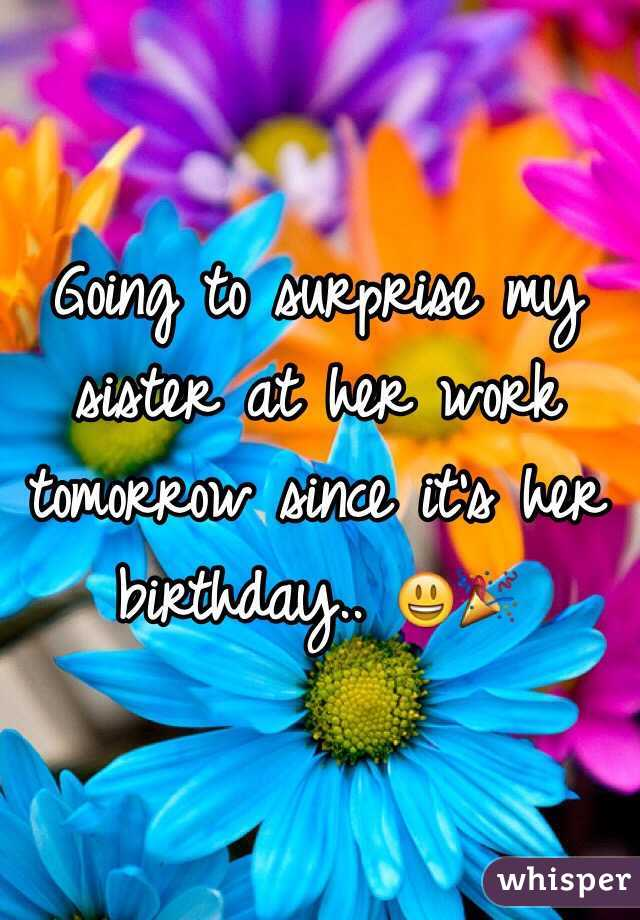 Going to surprise my sister at her work tomorrow since it's her birthday.. 😃🎉