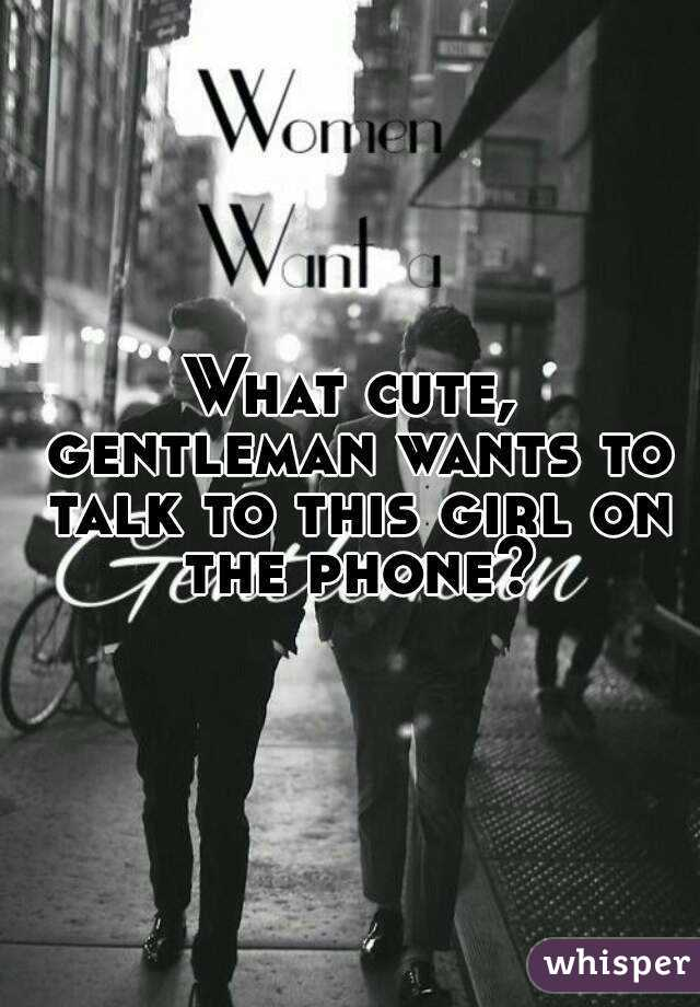 What cute, gentleman wants to talk to this girl on the phone?