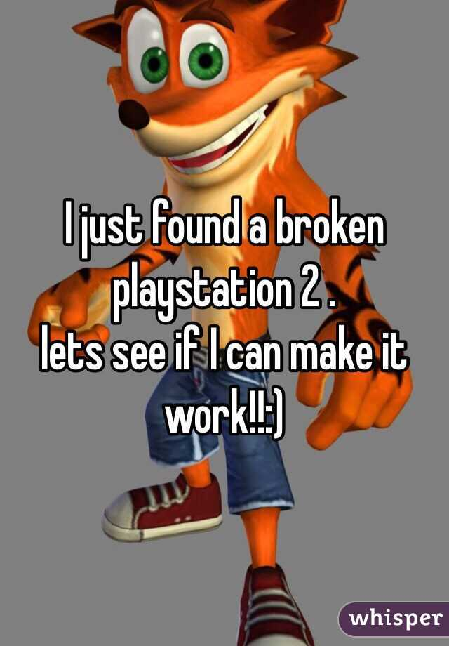 I just found a broken playstation 2 . lets see if I can make it work!!:)