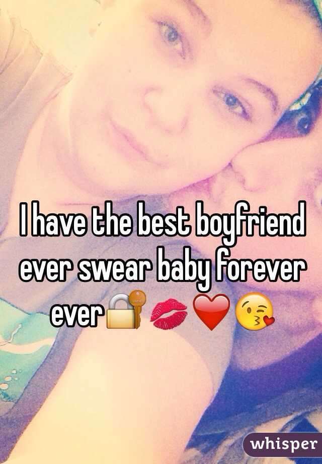 I have the best boyfriend ever swear baby forever ever🔐💋❤️😘