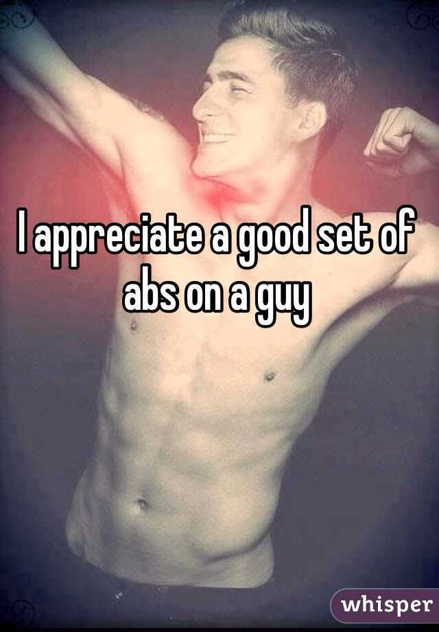 I appreciate a good set of abs on a guy