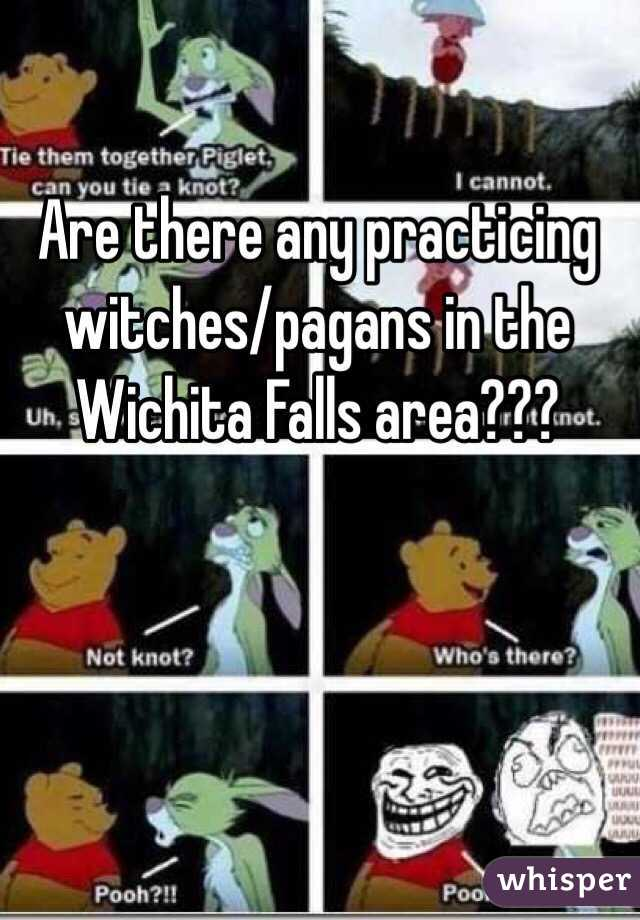 Are there any practicing witches/pagans in the Wichita Falls area???