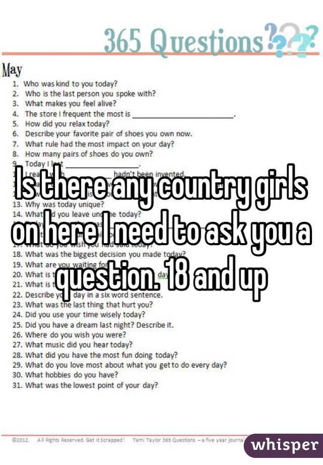 Is there any country girls on here I need to ask you a question. 18 and up