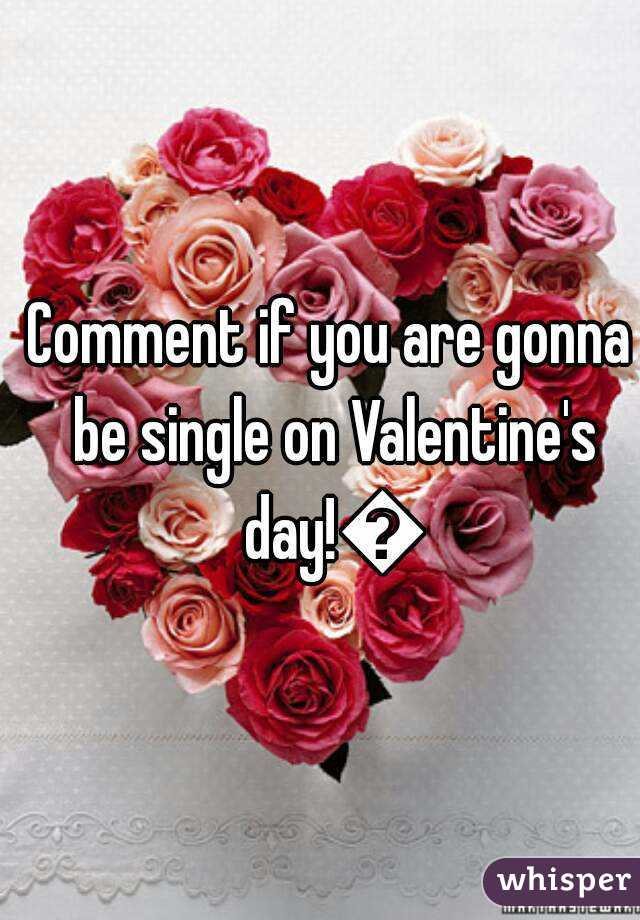 Comment if you are gonna be single on Valentine's day!🙋