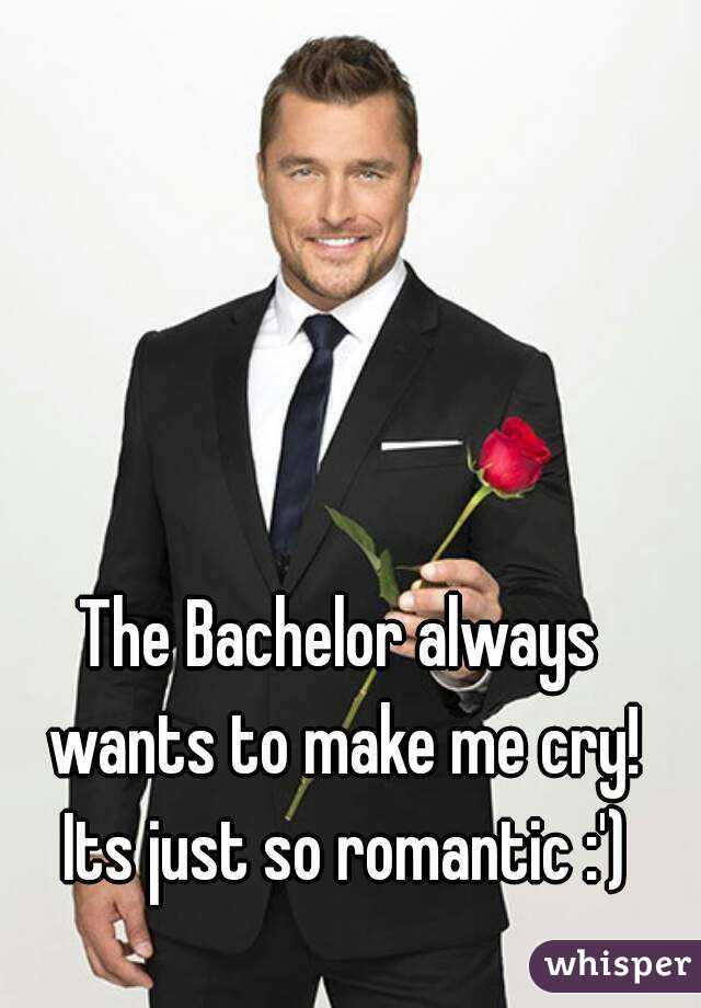The Bachelor always wants to make me cry! Its just so romantic :')