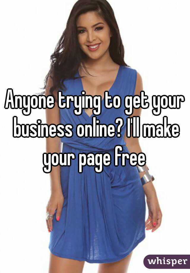 Anyone trying to get your business online? I'll make your page free