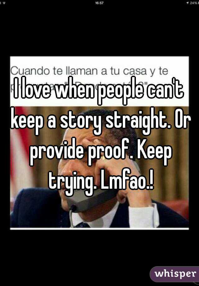 I love when people can't keep a story straight. Or provide proof. Keep trying. Lmfao.!