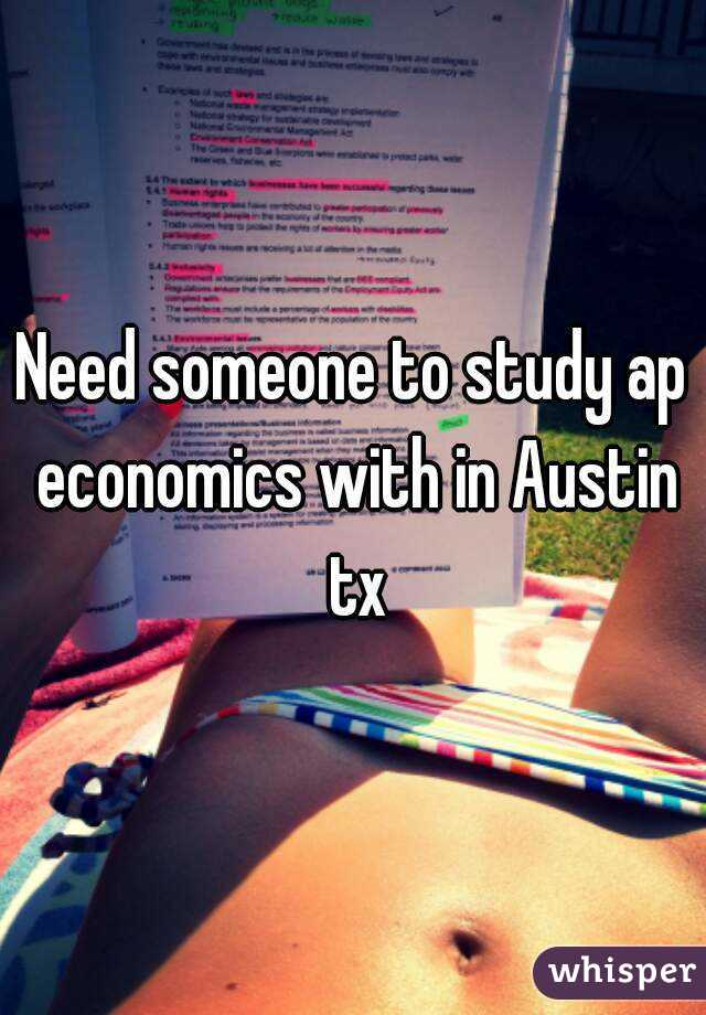 Need someone to study ap economics with in Austin tx