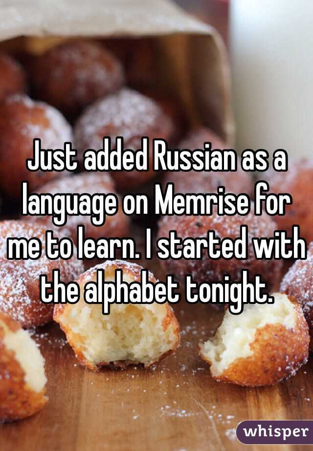 Just added Russian as a language on Memrise for me to learn. I started with the alphabet tonight.