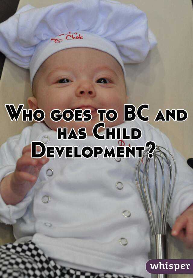 Who goes to BC and has Child Development?