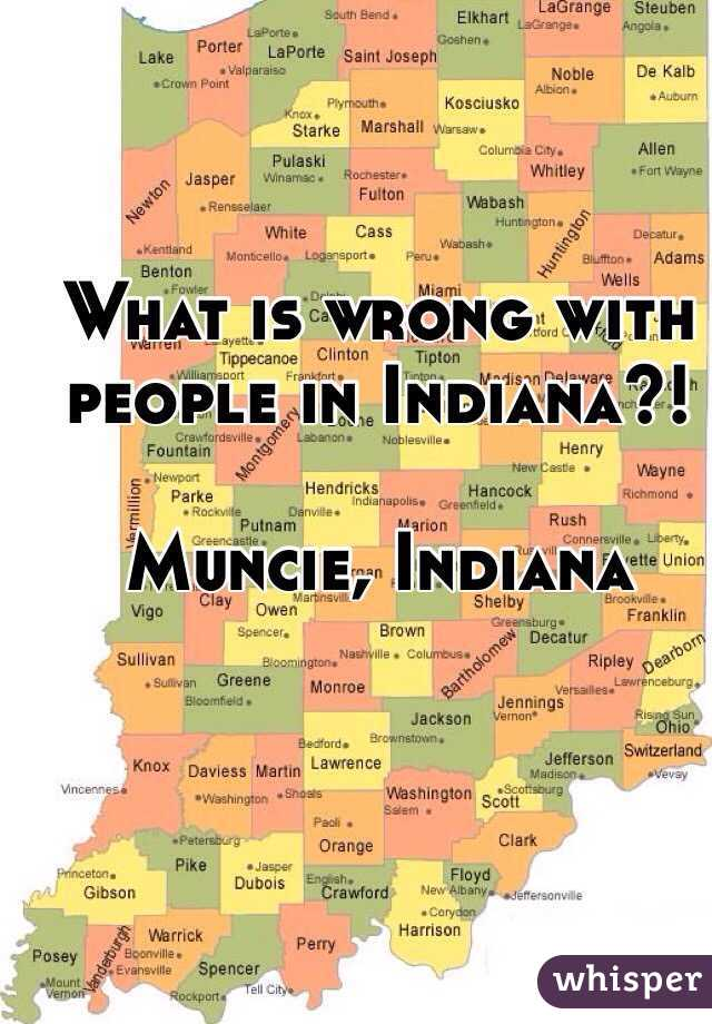 What is wrong with people in Indiana?!   Muncie, Indiana