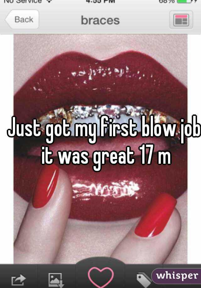 Just got my first blow job it was great 17 m