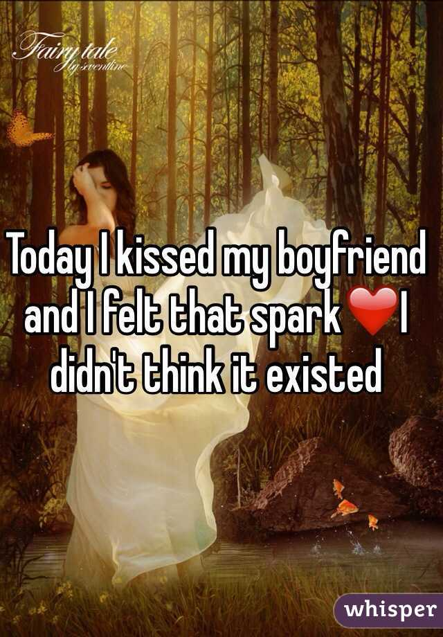Today I kissed my boyfriend and I felt that spark❤️I didn't think it existed