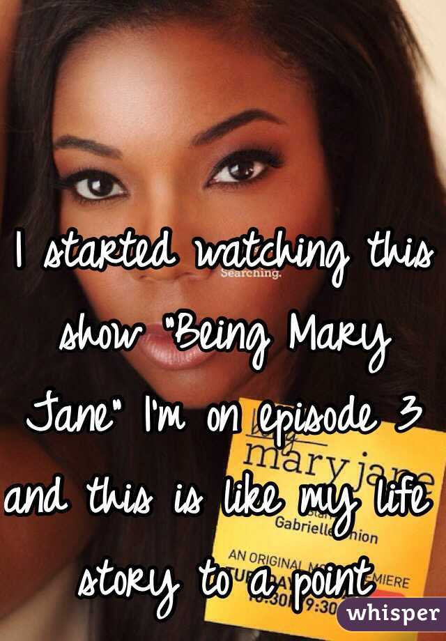 "I started watching this show ""Being Mary Jane"" I'm on episode 3 and this is like my life story to a point"
