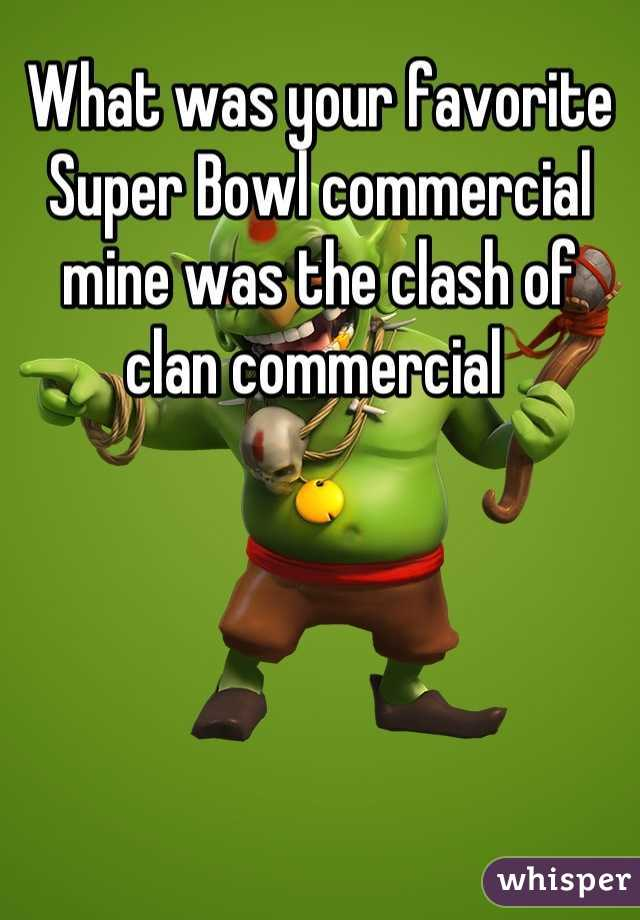 What was your favorite Super Bowl commercial mine was the clash of clan commercial