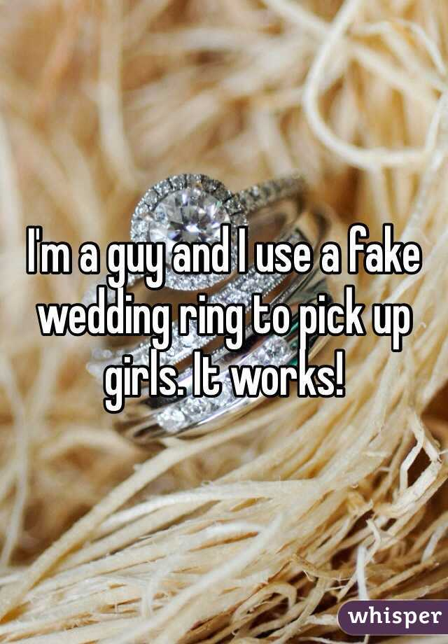 I'm a guy and I use a fake wedding ring to pick up girls. It works!