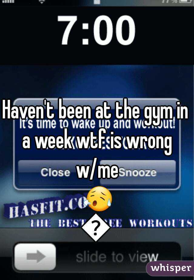 Haven't been at the gym in a week wtf is wrong w/me 😥😥