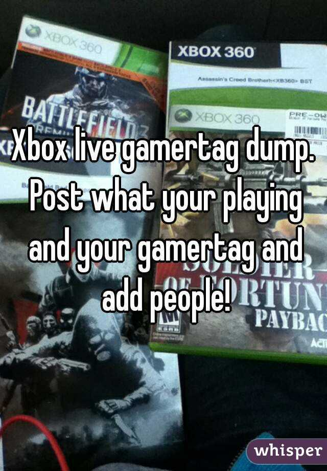Xbox live gamertag dump. Post what your playing and your gamertag and add people!