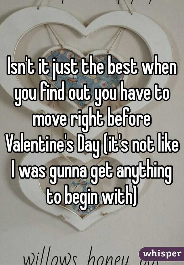 Isn't it just the best when you find out you have to move right before Valentine's Day (it's not like I was gunna get anything to begin with)