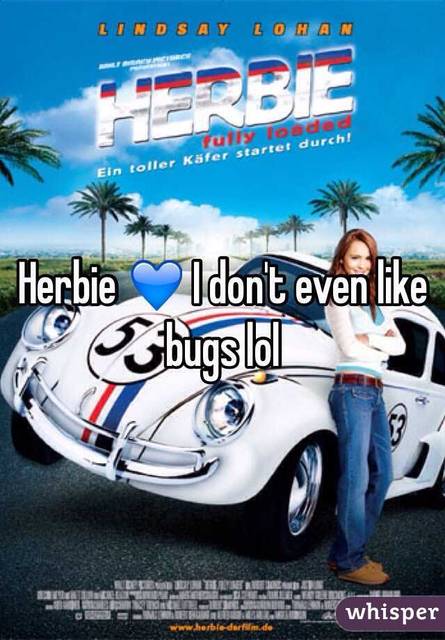 Herbie 💙 I don't even like bugs lol