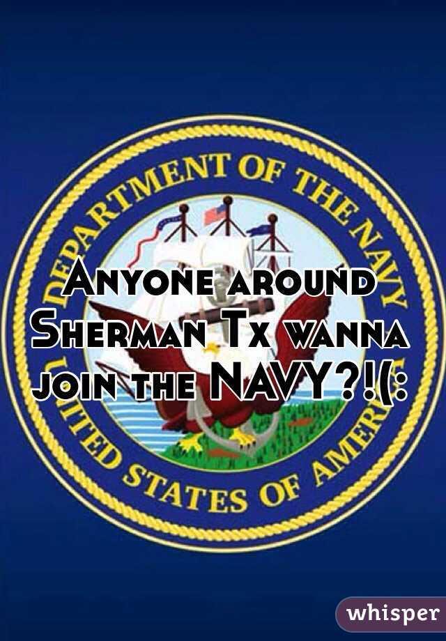 Anyone around Sherman Tx wanna join the NAVY?!(: