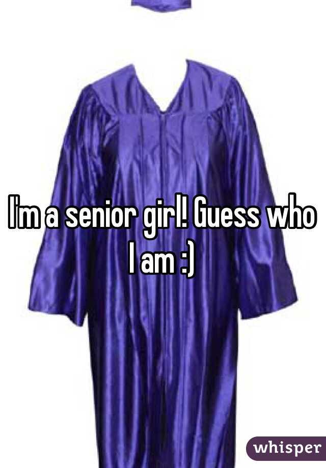 I'm a senior girl! Guess who I am :)