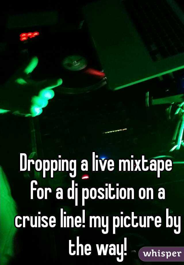 Dropping a live mixtape for a dj position on a cruise line! my picture by the way!