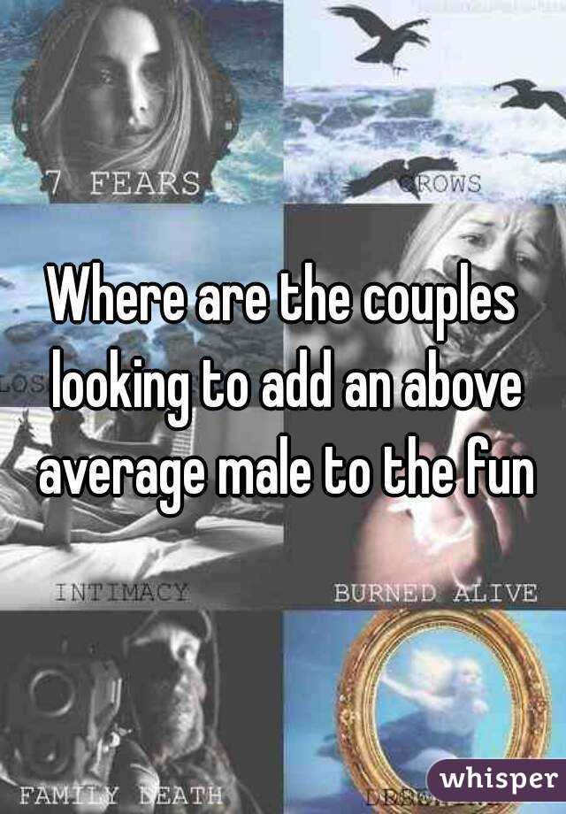 Where are the couples looking to add an above average male to the fun
