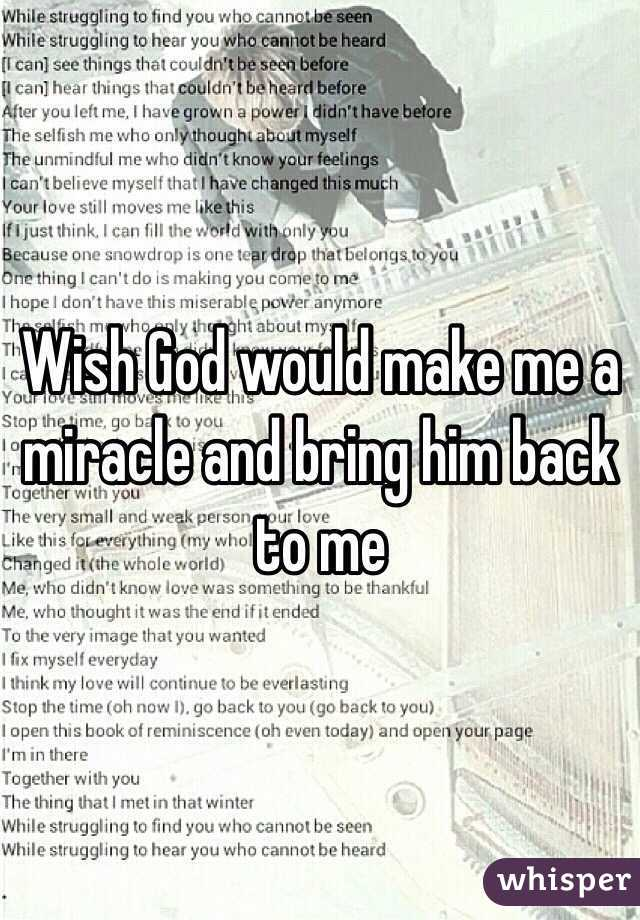 Wish God would make me a miracle and bring him back to me