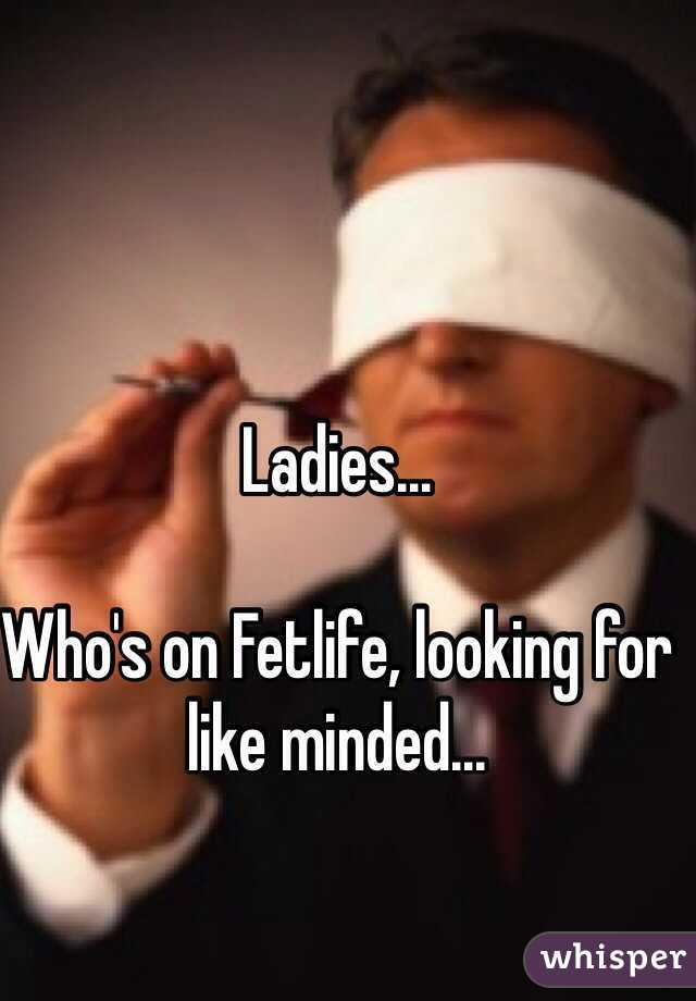 Ladies...   Who's on Fetlife, looking for like minded...