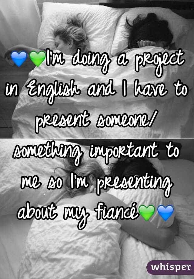💙💚I'm doing a project in English and I have to present someone/something important to me so I'm presenting about my fiancé💚💙
