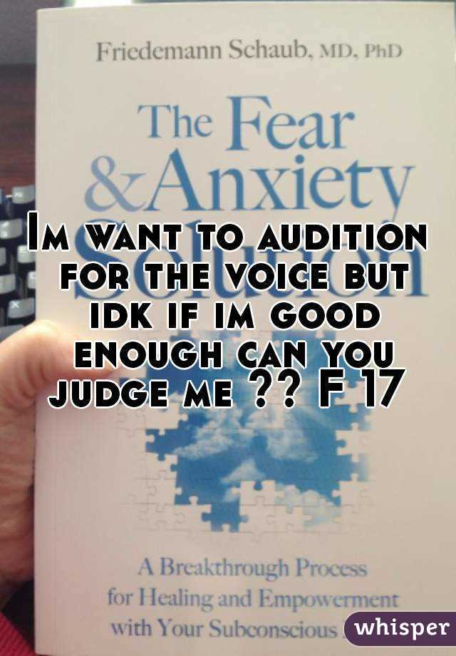 Im want to audition for the voice but idk if im good enough can you judge me ?? F 17