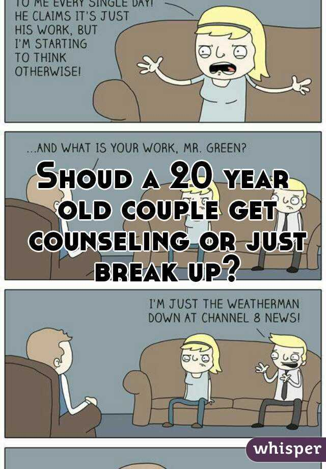 Shoud a 20 year old couple get counseling or just break up?