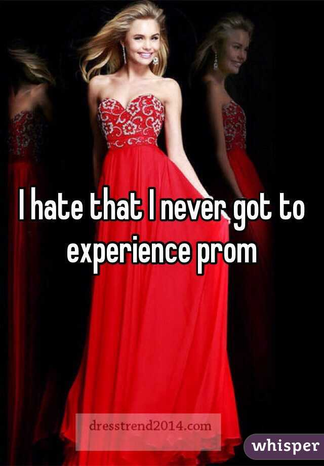 I hate that I never got to experience prom
