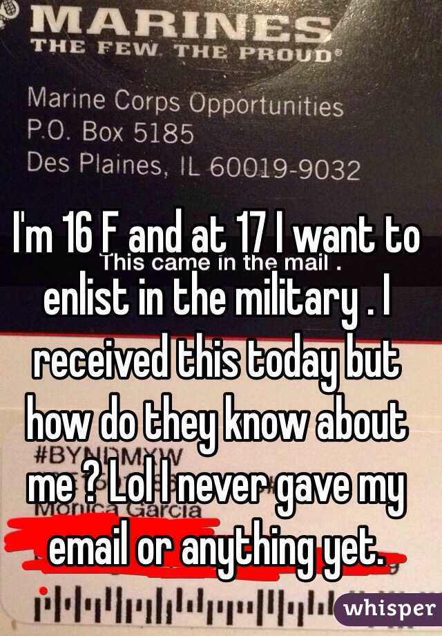 I'm 16 F and at 17 I want to enlist in the military . I received this today but how do they know about me ? Lol I never gave my email or anything yet.