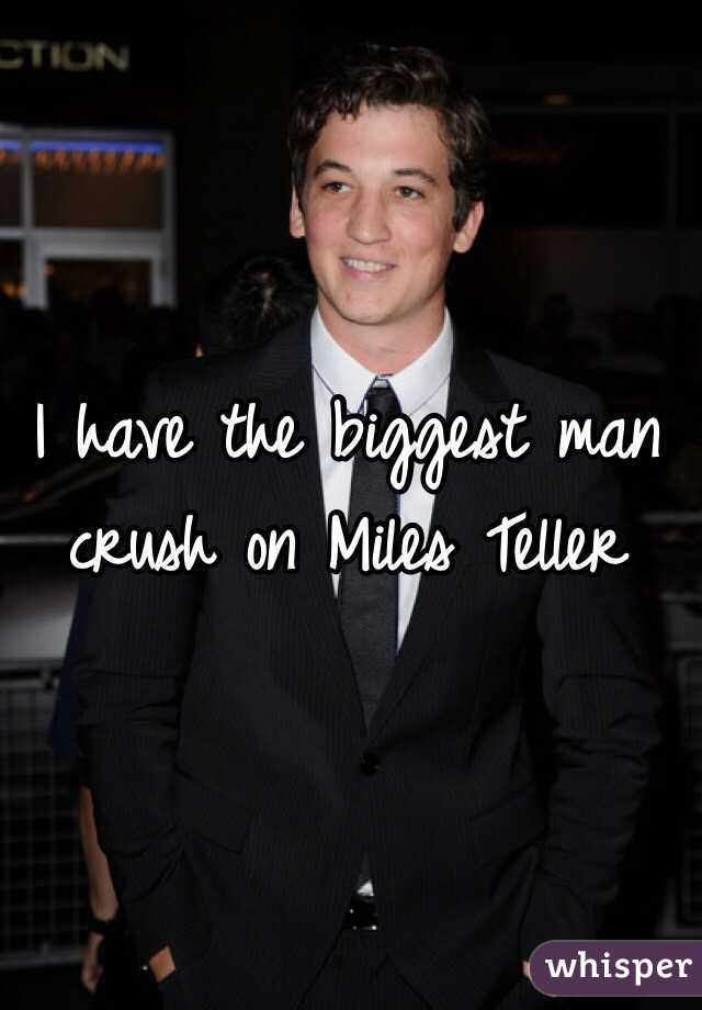 I have the biggest man crush on Miles Teller