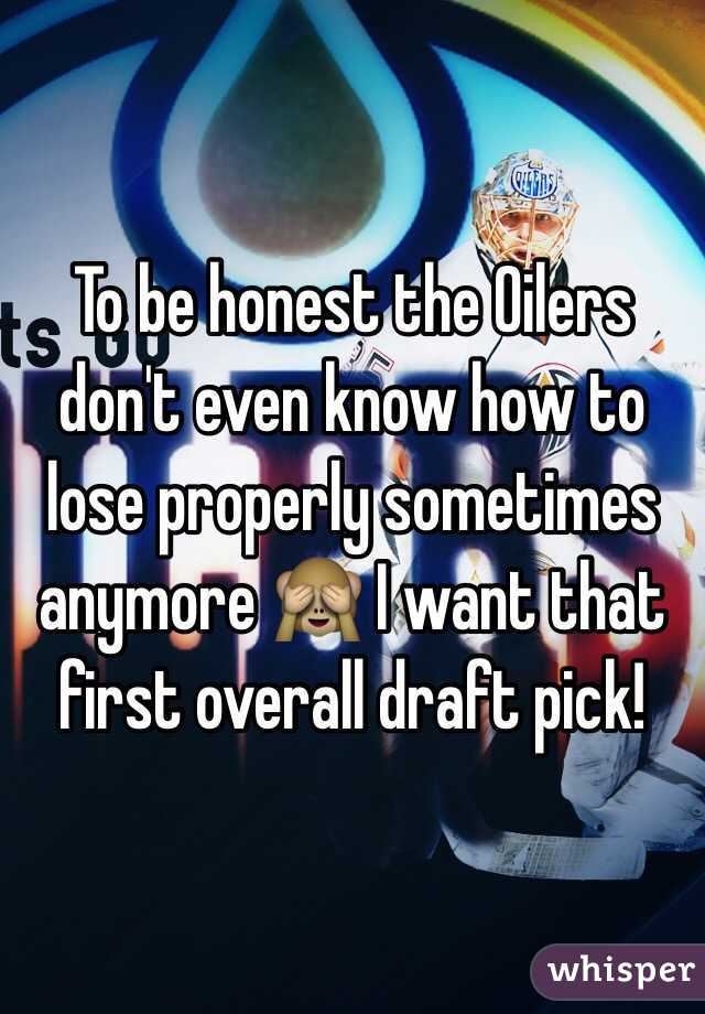 To be honest the Oilers don't even know how to lose properly sometimes anymore 🙈 I want that first overall draft pick!
