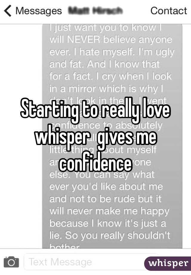 Starting to really love whisper  gives me confidence