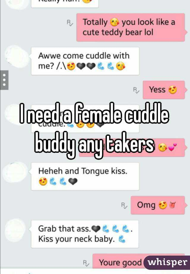 I need a female cuddle buddy any takers