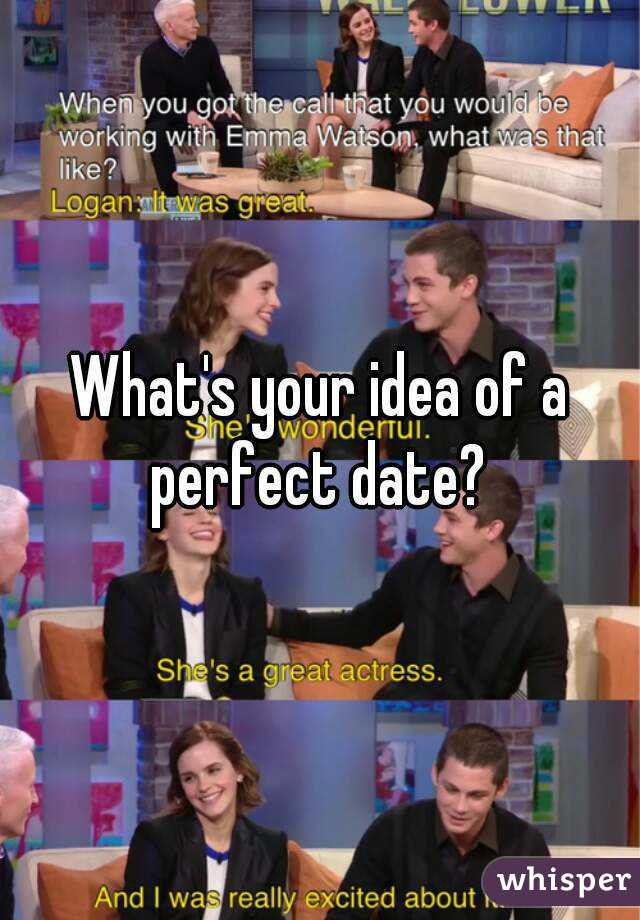 what s your idea of a perfect date