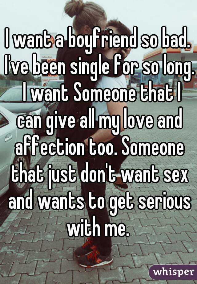 why do i want a boyfriend so bad