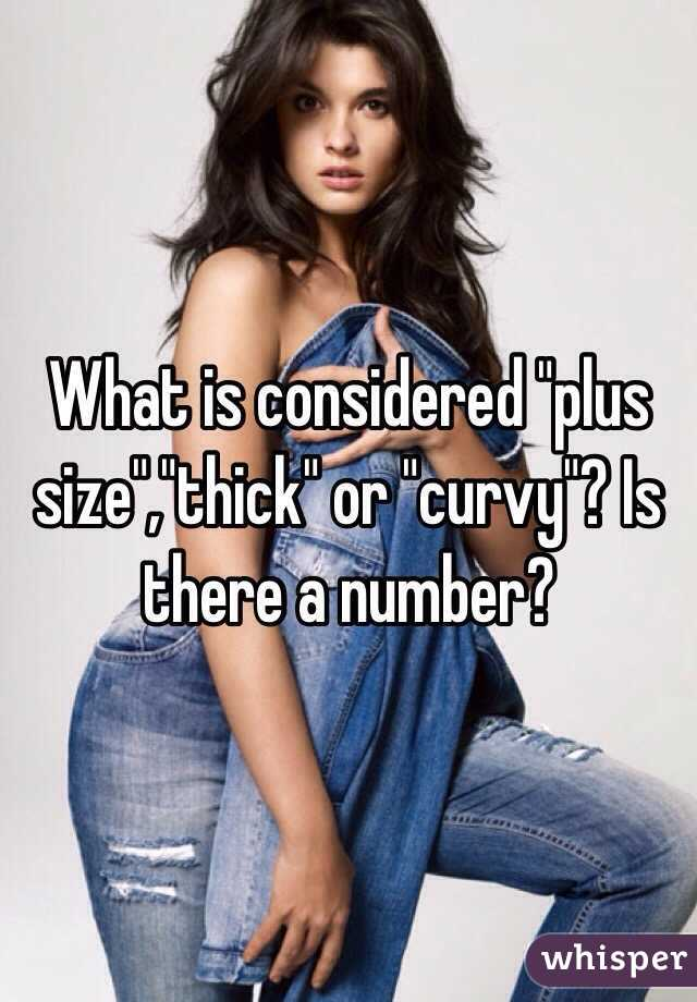 "is considered ""plus size"",""thick"" or ""curvy""?"