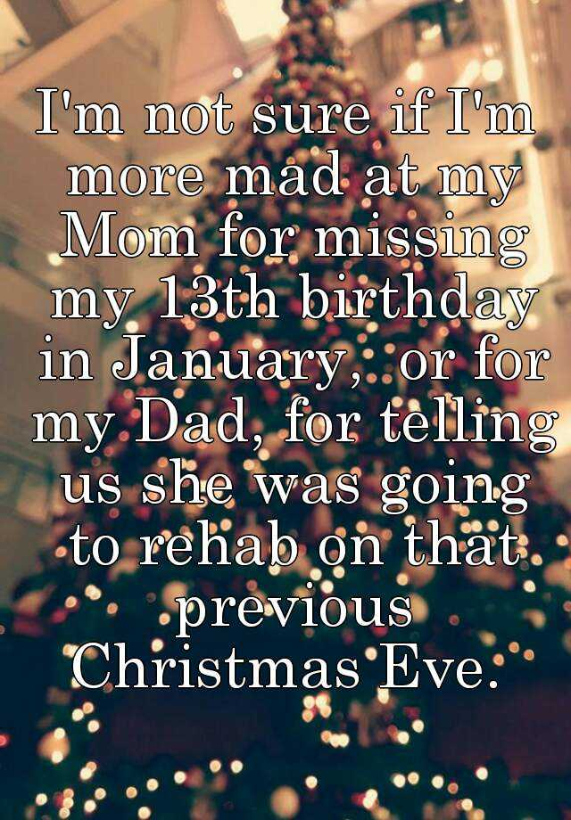 Missing Dad At Christmas.I M Not Sure If I M More Mad At My Mom For Missing My 13th