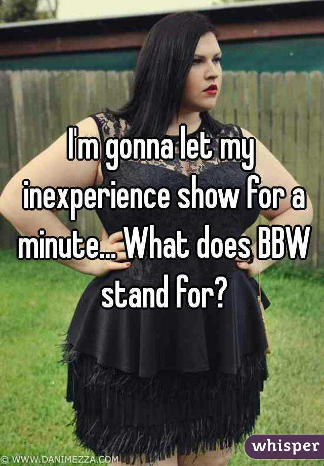 Bbw stands for